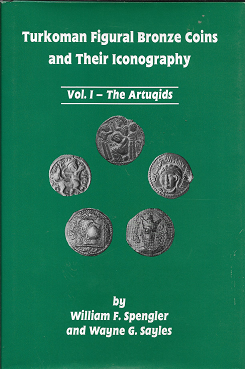 Turkoman Figural Bronze Coins and Their Iconography: Vol I, the Artuqids. William F. Spengler, Wayne G. Sayles.