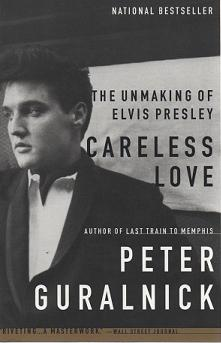 Careless Love: The Unmaking of Elvis Presley. Peter Guralnick.