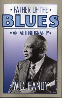Father of the Blues: An Autobiography (Da Capo Paperback). W. C. Handy.