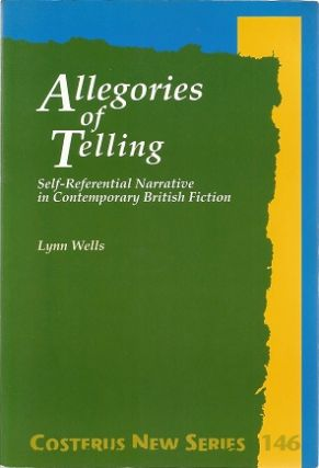 Allegories of Telling: Self-Referential Narrative in Contemporary British Fiction (Costerus NS...