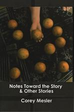 Notes Toward the Story and Other Stories. Corey Mesler.