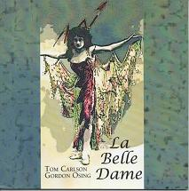 La Belle Dame. Tom Carlson, , Gordon Osing.