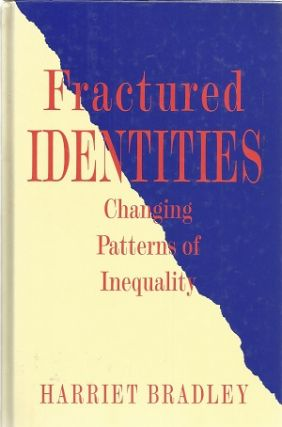 Fractured Identities: Changing Patterns of Inequality. Harriet Bradley.