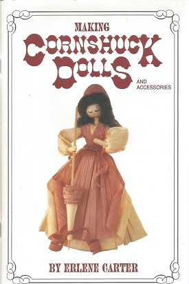 Making Cornshuck Dolls and Accessories. Erlene Carter