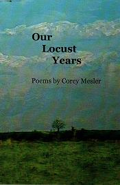 Our Locust Years. Corey Mesler.