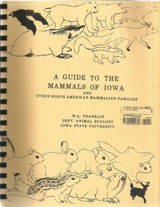 A Guide to the Mammals of Iowa and Other North American Mammalian Families. W. L. Franklin.