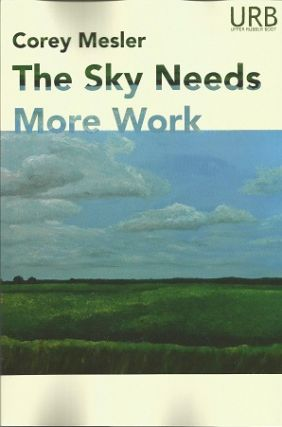 The Sky Needs More Work: Poems [SIGNED]. Corey Mesler.