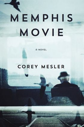 Memphis Movie: A Novel [SIGNED]. Corey Mesler