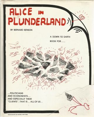 Alice in Plunderland: a Down to Earth Book for Politicians and Economists and Especially Their...