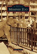 Memphis Zoo (Images of America). Robert W. Dye