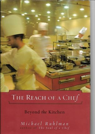 The Reach of a Chef: Beyond the Kitchen. Michael Ruhlman