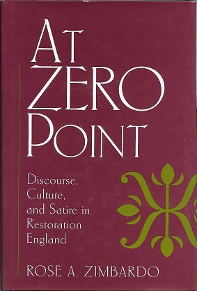 At Zero Point: Discourse, Culture, and Satire in Restoration England. Rose A. Zimbardo.