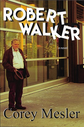 Robert Walker: a Novel [SIGNED]. Corey Mesler.