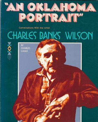 An Oklahoma Portrait: Conversations with Charles Banks Wilson [SIGNED]. Charles Cagle