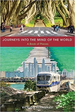 Journeys into the Mind of the World: A Book of Places. Richard Tillinghast.