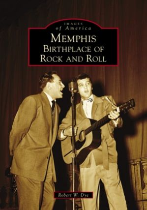 Memphis: Birthplace of Rock and Roll (Images of America). Robert W. Dye