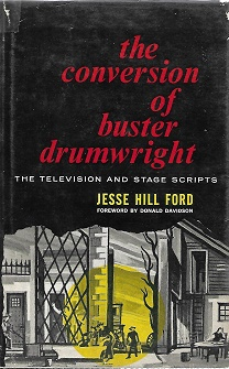 The Conversion Of Buster Drumwright: The Television And Stage Scripts Signed]. Jesse Hill Ford.