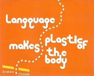 Language Makes Plastic of the Body. Andrew Choate