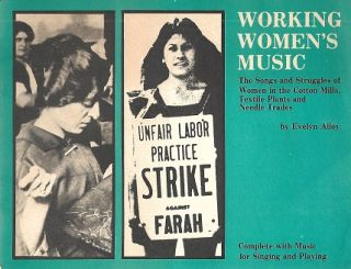 Working Women's Music: The Songs And Struggles Of Women In The Cotton Mills, Textile Plants And...