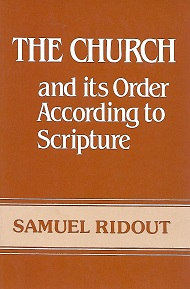 The church and its order according to scripture. Samuel Ridout.