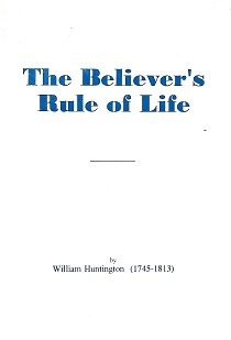 The Believer's Rule Of Life. William Huntington