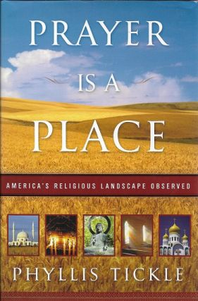 Prayer Is A Place: America's Religious Landscape Observed [Signed]. Phyllis Tickle.