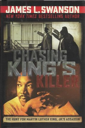 Chasing King's Killer: The Hunt for Martin Luther King, Jr.'s Assassin. James L. Swanson.