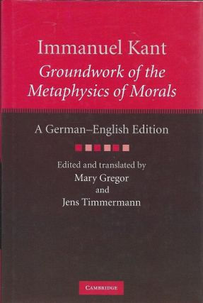 Immanuel Kant: Groundwork of the Metaphysics of Morals: A German-English edition (The Cambridge...