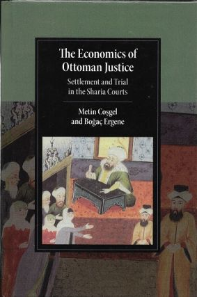 The Economics of Ottoman Justice: Settlement and Trial in the Sharia Courts (Cambridge Studies in...