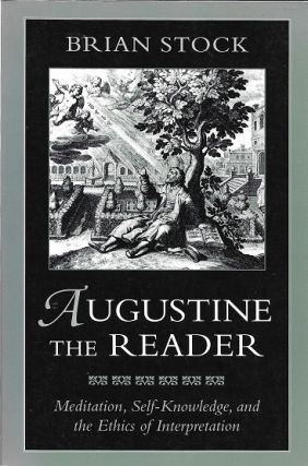 Augustine the Reader: Meditation, Self-Knowledge, and the Ethics of Interpretation. Brian Stock