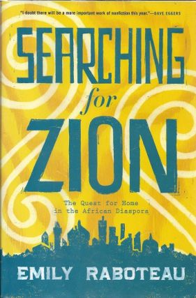 Searching For Zion: The Quest For Home In The African Diaspora [Signed]. Emily Raboteau.