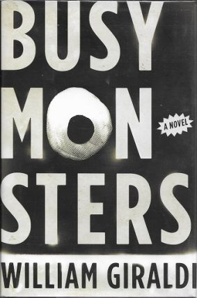 Busy Monsters: A Novel [Signed]. William Giraldi.
