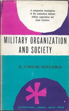 Military Organization And Society. Stanislaw Andrzejewski.