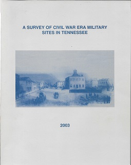 A Survey Of Civil War Era Military Sites In Tennessee. Samuel D. Smith, Benjamin C. Nance