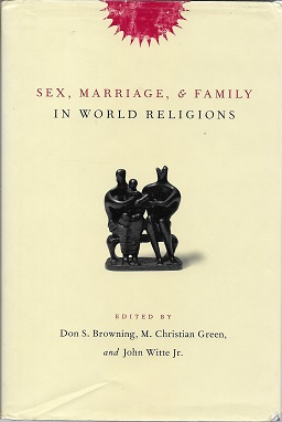 Sex, Marriage, and Family in World Religions. Don S. Browning, M. Christian Green, John Witte Jr