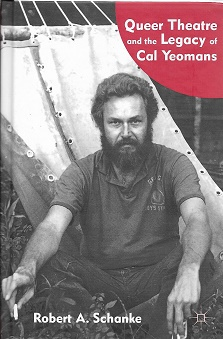 Queer Theatre and the Legacy of Cal Yeomans. Robert A. Schanke