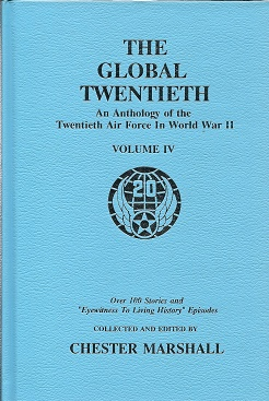 The Global Twentieth: An Anthology of the Twentieth Air Force in World War II, Volume IV [SIGNED]. ed Chester Marshall.