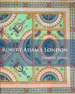 Robert Adam's London. Frances Sands