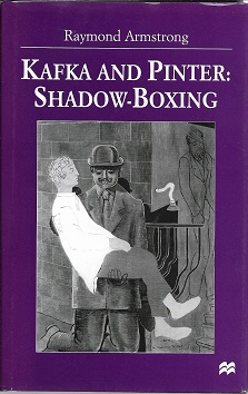 Kafka and Pinter: Shadow-Boxing. R. Armstrong.