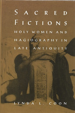 Sacred Fictions: Holy Women and Hagiography in Late Antiquity (The Middle Ages Series). Lynda L....