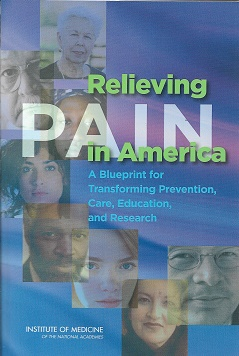 Relieving Pain in America: A Blueprint for Transforming Prevention, Care, Education, and Research. Institute of Medicine, Board on Health Sciences Policy, Care, Education Committee on Advancing Pain Research.