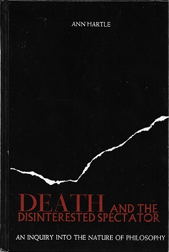Death and the Disinterested Spectator: An Inquiry into the Nature of Philosophy. Ann Hartle