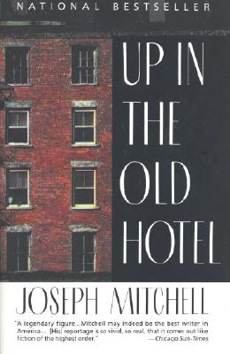 Up in the Old Hotel. Joseph Mitchell