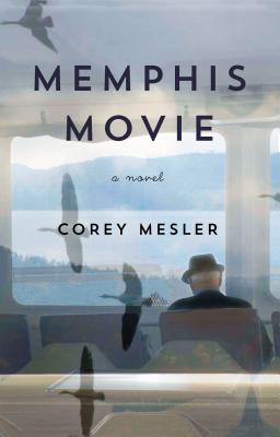 Memphis Movie: A Novel. Corey Mesler