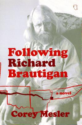 Following Richard Brautigan. Corey Mesler
