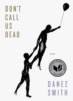 Don't Call Us Dead: Poems. Danez Smith