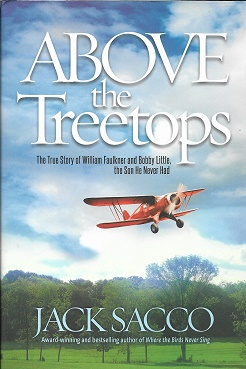 Above the Treetops - The True Story of William Faulkner and Bobby Little, the Son He Never Had...