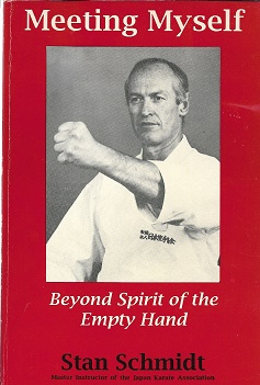 Meeting Myself : Beyond Spirit of the Empty Hand [SIGNED]. Stan Schmidt, Randall G. Hassell