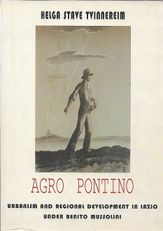 Agro Pontino: Urbanism and Regional Development in Lazio under Benito Mussolini. Helga Stave...