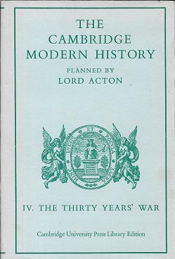 Cambridge Modern History: Volume 4, The Thirty Years' War (v. 4). A. W. Ward, G. W. Prothero,...
